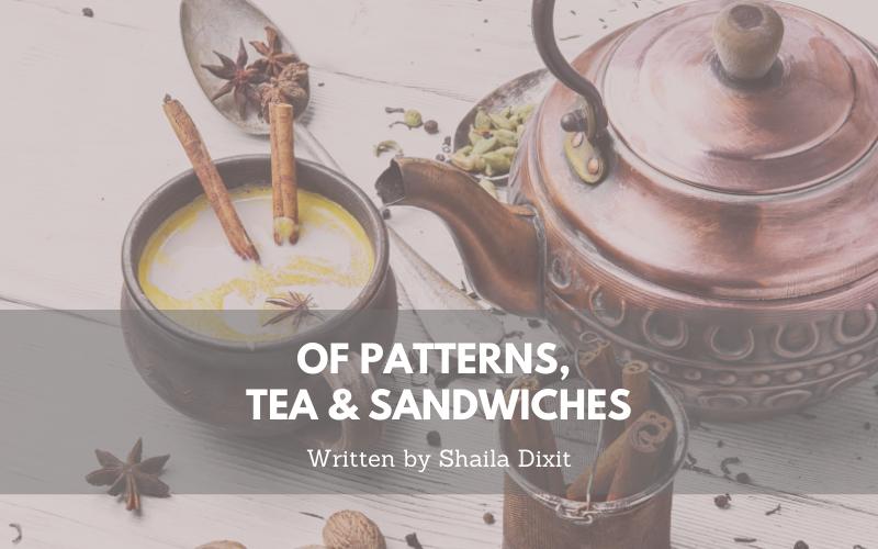 Of Patterns, Tea & Sandwiches